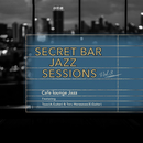 Secret Bar Jazz Sessions~隠れ家バーのジャズBGM~Vol.3/Cafe lounge Jazz