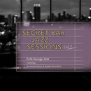 Secret Bar Jazz Sessions~隠れ家バーのジャズBGM~Vol.4/Cafe lounge Jazz