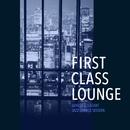 First Class Lounge ~大人贅沢なしっとりジャズ・ラウンジ・セッション~(Luxury & Elegant Jazz Lounge Session)/Cafe lounge Jazz