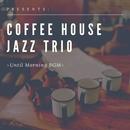 隠れ家ジャズトリオ~飲み明かす軽快なBGM/Relaxing Jazz Trio