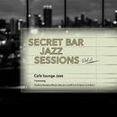 Secret Bar Jazz Sessions ~隠れ家バーのジャズBGM~ Vol.5/Cafe lounge Jazz
