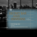 Secret Bar Jazz Sessions ~隠れ家バーのジャズBGM~ Vol.6/Cafe lounge Jazz