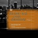 Secret Bar Jazz Sessions ~隠れ家バーのジャズBGM~ Vol.7/Cafe lounge Jazz