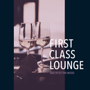 First Class Lounge ~おうちでゆったり上質なRomantic Mood Jazz~/Cafe lounge Jazz