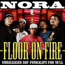FLOOR ON FIRE/NORA