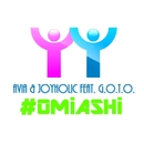 #OMiASHi (feat. G.O.T.O.)/JOYHOLiC & AViA