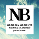 Good day Good bye (feat. MIKU a.k.a.tomboy)/NB a.k.a NOBU