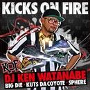 KICKS ON FIRE (feat. BIG D.I.E., KUTS DA COYOTE & SPHERE of INFLUENCE)/DJ KEN WATANABE