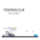 That Can't Be So/FIGHTING CLUB