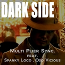 DARK SIDE (feat. Spanky Loco & Oso Vicious)/Multi Plier Sync.