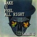 Make U Feel All Right/Laoru G
