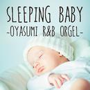 SLEEPING BABY ~OYASUMI R&B ORGEL~/mama project