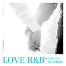 LOVE R&B -Whiteday Selection.-/The Illuminati
