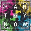 PARTY NOW/Smooth×T-CHU