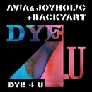 DYE 4 U (feat. BACKYART)/JOYHOLiC & AViA