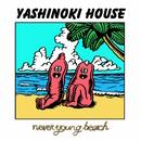 YASHINOKI HOUSE/never young beach