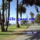 Life goes on/Fujio & take off