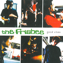 GOOD VIBES/THE FRISBEE