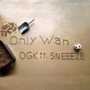 Only Wan (feat. SNEEEZE)/OGK