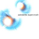 super crush/ASTROBRITE