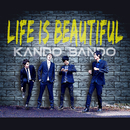 Life Is Beautiful/KANDO BANDO