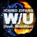 W / U (feat. WanWan)/ICHIRO ZIPANG