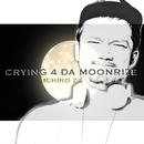 Crying 4 Da Moonrize/ICHIRO ZIPANG