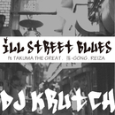 ILL STREET BLUES (feat. TAKUMA THE GREAT, 孫GONG & REIZA)/DJ KRUTCH