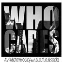 WHO?CARES ~舶来には負けちゃいねぇ~ (feat. G.O.T.O. & SOCKS)/JOYHOLiC & AViA