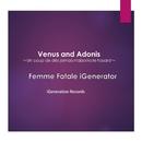 Venus and Adonis ~Un coup de dés jamais n'abolira le hasard~/Femme Fatale iGenerator