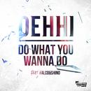 DO WHAT YOU WANNA DO (feat. FALCO&SHINO)/DEHHI
