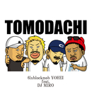 TOMODACHI (feat. DJ MIRO)/6ixblockmob YOHEI