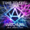 TIME TO FEEL/WATCHMAN