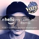 #hello my name is... (Remix) [feat. GIPPER & Shunpei Washington]/YOZE