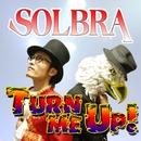 Turn me up!/SOLBRA