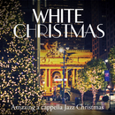 White Christmas~Amazing a cappella Jazz Christmas/Cafe lounge Christmas