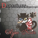 DEPARTURE/Ry2mNoir