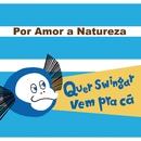Por Amor a Natureza/Bloco Quer Swingar Vem Pra Cá
