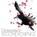 SECOND ESSENCE/Desperation