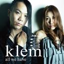 all we have/klem