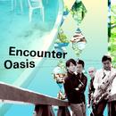 オアシス/Encounter
