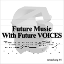 Future Music With Future VOICES/tamachang