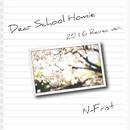 Dear School Homie (2016 Re:rec ver)/N-First