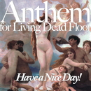 Anthem for Living Dead Floor/Have a Nice Day!