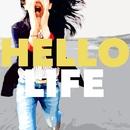 HELLO/LIFE