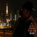 A Kid From Tokyo/EGO