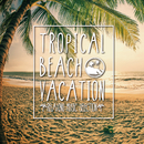 TROPICAL BEACH VACATION -RELAXING MUSIC SELECTION-/Milestone