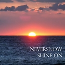 Shine on/never snow