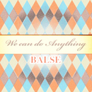 We can do Anything/BALSE