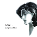 Once.../Dwight Waldron